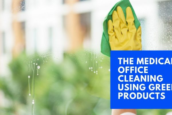 The Medical Office Cleaning Using Green Products